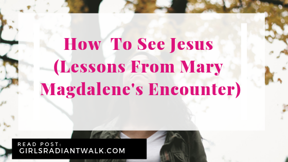 How to see Jesus (lessons from Mary Magdalene's encounter)
