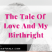The Tale Of Love And My Birthright